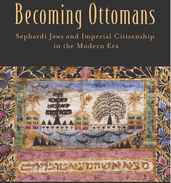 Becoming Ottomans: Sephardi Jews and Imperial Citizenship in the Modern Era Book Cover